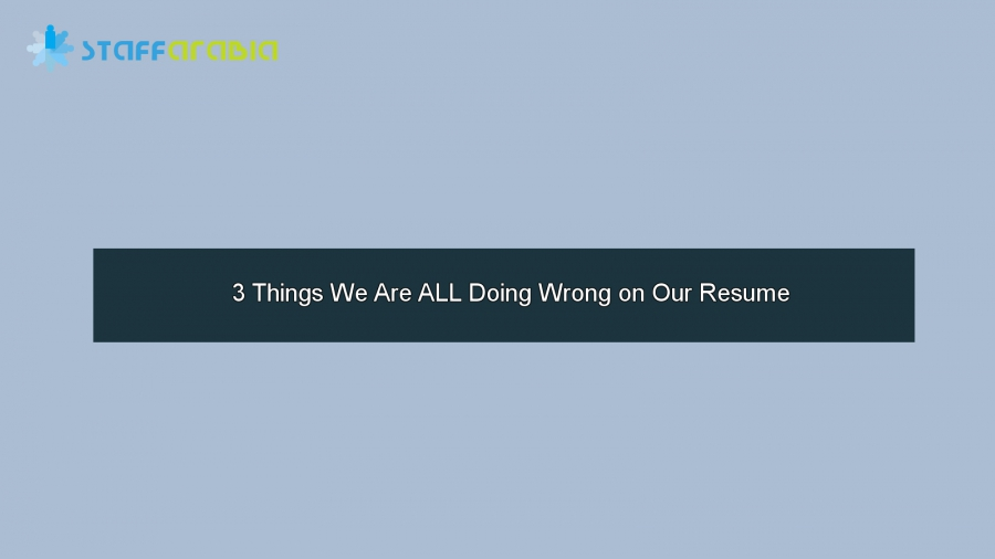 3 Things We Are ALL Doing Wrong on Our Resume