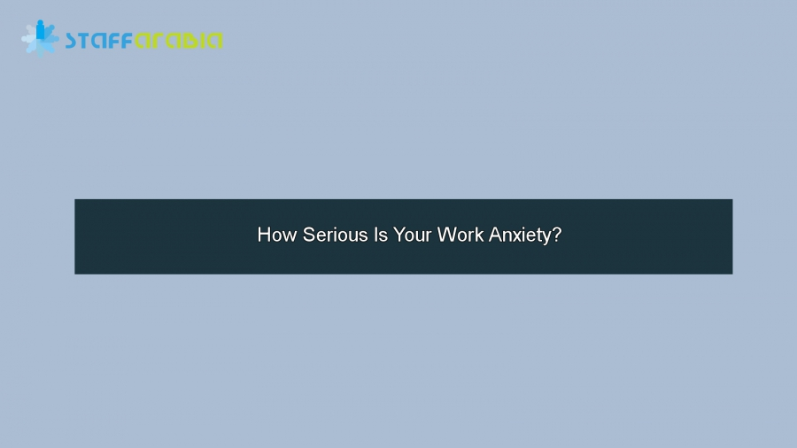 How Serious Is Your Work Anxiety?