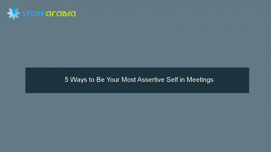 5 Ways to Be Your Most Assertive Self in Meetings