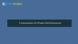 5 Characteristics Of A Positive Work Environment