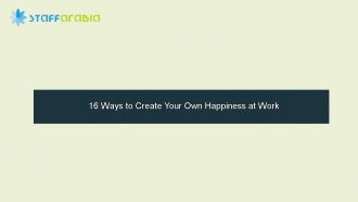 16 Ways to Create Your Own Happiness at Work