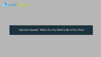 "Interview Insanity: ""Where Do You Want to Be in Five Years"""