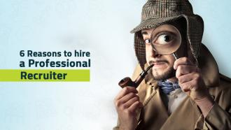 6 Reasons to hire a professional Recruiter